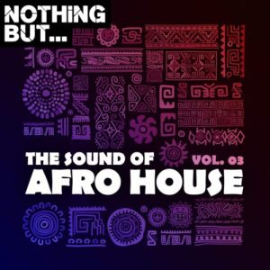 ALBUM Nothing But… The Sound of Afro House, Vol. 03