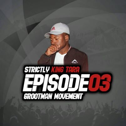 DJ King Tara – Strictly King Tara Episode 3 (Grootman Movement)