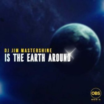 Dj Jim Mastershine – Is The Earth Around