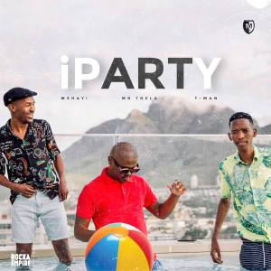 MSHAYI – IPARTY (FEAT. MR. THELA & T-MAN)