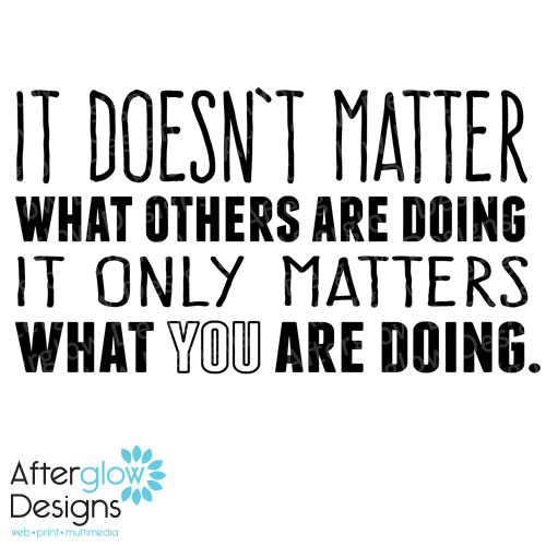 It doesn't matter what others are doing it only matters what you are doing.