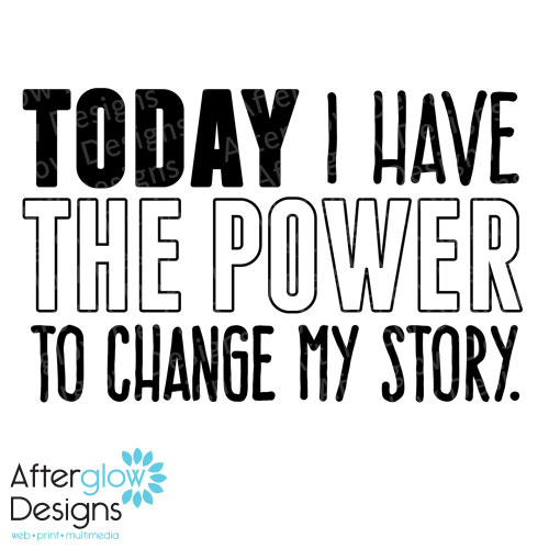Today I have the power to change my story