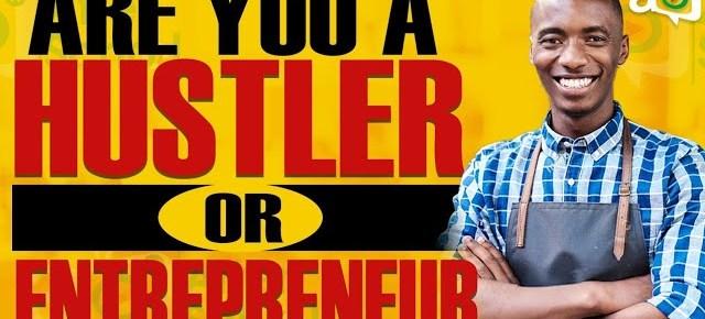 7 Signs you are a Hustler Not an Entrepreneur