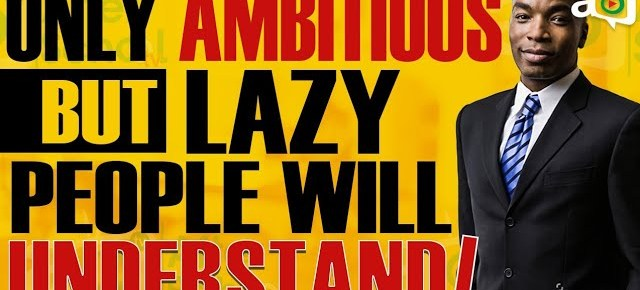 I'm Ambitious and Smart But I'm Lazy – What should I do?