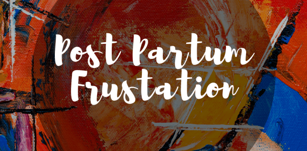 Post Partum Frustation: The Progress