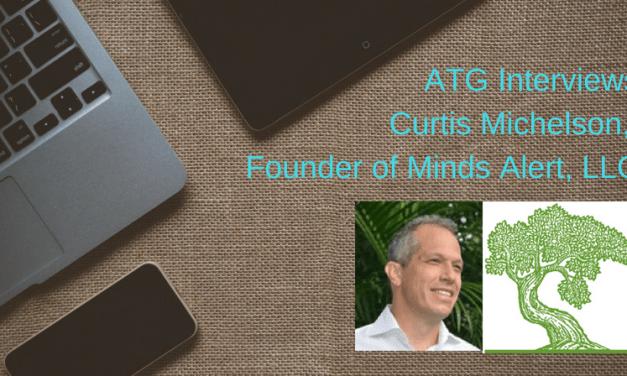 ATG Interviews Curtis Michelson, Founder of Minds Alert, LLC