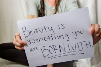 Meg- Beauty is something you are born with.