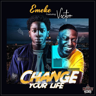 DOWNLOAD : Emeke – Change Your Life Ft. Vector
