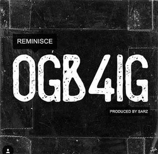 DOWNLOAD : Reminisce — Ogb4ig (Prod. Sarz)