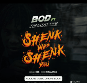 DOWNLOAD : BOD – Shenk Who Shenk You Ft. Reminisce
