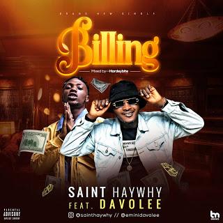 DOWNLOAD : Saint Haywhy Ft Davolee – Billing