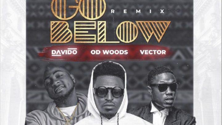 DOWNLOAD : OD Woods – Go Below (Remix) Ft. Davido & Vector