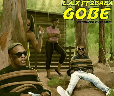 DOWNLOAD : L.A.X ft 2Baba – Gobe