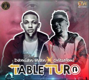 Damian Wan – Table Turn ft. Oritse Femi