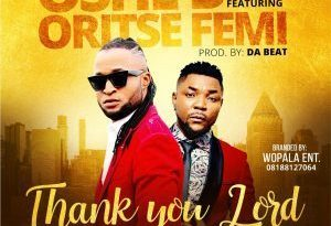 Oshey B Ft Oritse Femi – Thank You Lord