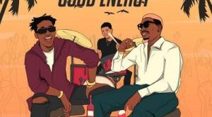 Xbreazy Ft Reminisce x Jellan – Good Vibez Good Energy