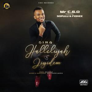 Mr CGO – Sing Hallelujah  Ft Sopulu & Fiokee