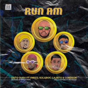 Dato Dudu – Run Am ft. Finezz, Kolaboy, Cajeto & Lordson