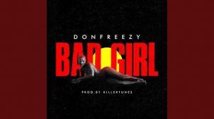 Donfreezy – Bad Girl (Prod by Killertunes)