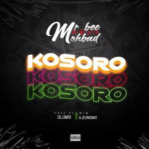 Mr Bee – Kosoro Ft. Mohbad