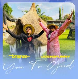 Brainee ft Josh2Funny – You Too Good