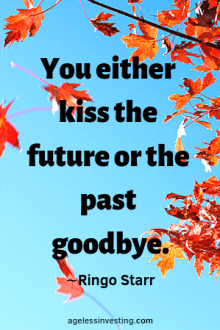 """Falling orange maple leaves, headline quote """"You either kiss the future of the past goodbye"""" -Ringo Starr"""