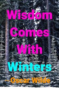 """Snow covered spruce trees, headline quote """"Wisdom comes with winters"""" -Oscar Wilde"""