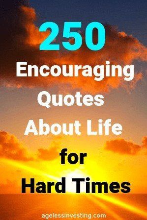 250 Encouraging Quotes and Words About Life For Hard Times
