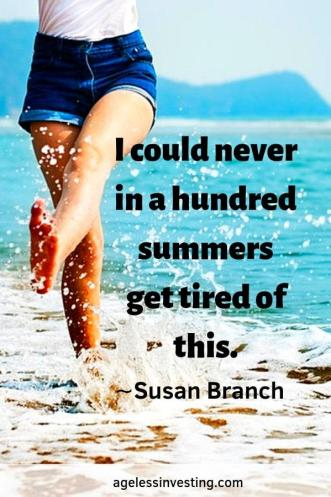 """A woman kicking water on the beach, """"I could never in a hundred summers get tired of this."""" ∼Susan Branch"""
