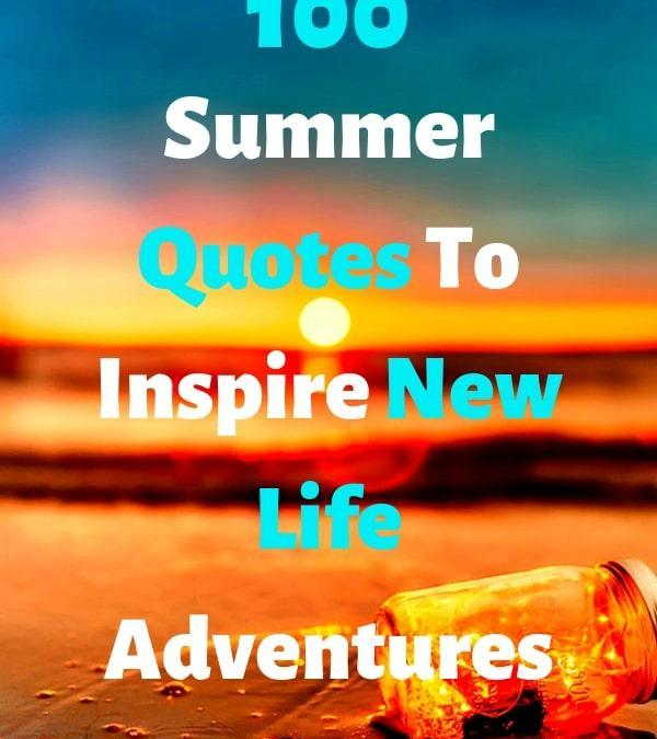 100 Summer Quotes To Inspire New Life Adventures