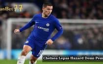 Chelsea Lepas Hazard Demi Pemain Baru Agen Bola Piala Dunia 2018