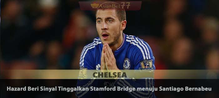 Hazard Beri Sinyal Tinggalkan Stamford Bridge menuju Santiago Bernabeu Agen Bola Piala Dunia 2018