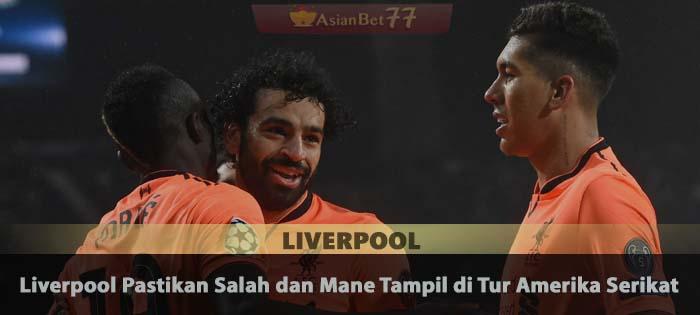 Liverpool Pastikan Salah dan Mane Tampil di Tur Amerika Serikat Agen Bola Piala Dunia 2018