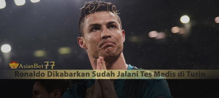 Ronaldo Dikabarkan Sudah Jalani Tes Medis di Turin Agen Bola Piala Dunia 2018