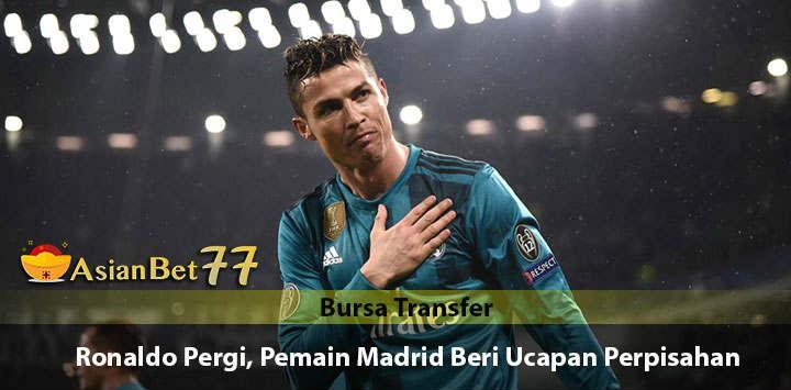 Ucapan Perpisahan Dari Pemain Madrid Kepada Ronaldo - Agen Bola Piala Dunia 2018