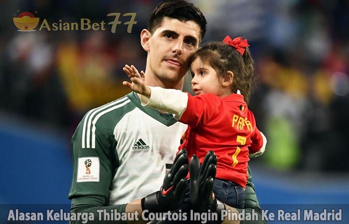 Alasan-Keluarga-Thibaut-Courtois-Ingin-Pindah-Ke-Real-Madrid