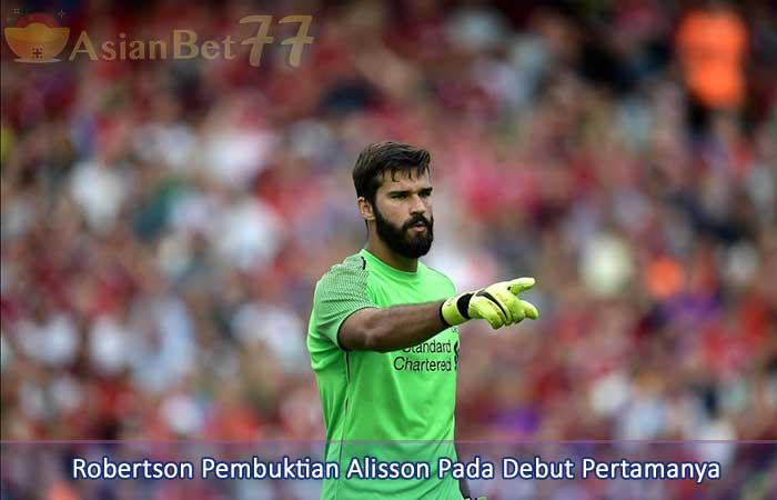 Robertson-Pembuktian-Alisson-Pada-Debut-Pertamanya