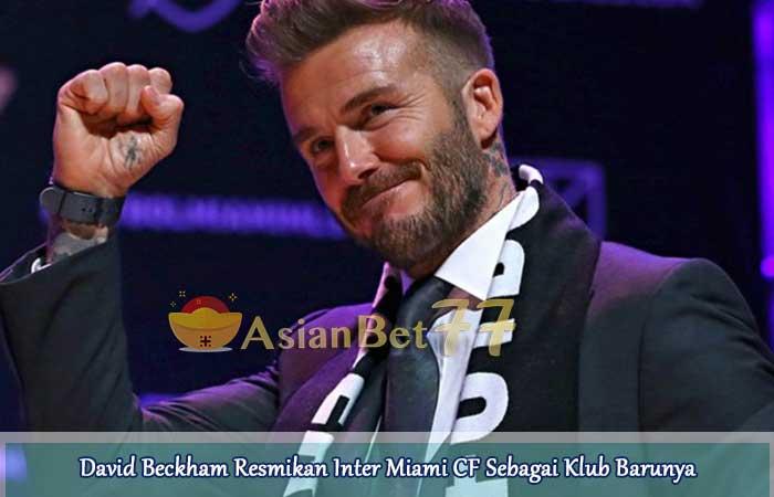 David-Beckham-Resmikan-Inter-Miami-CF-Sebagai-Klub-Barunya