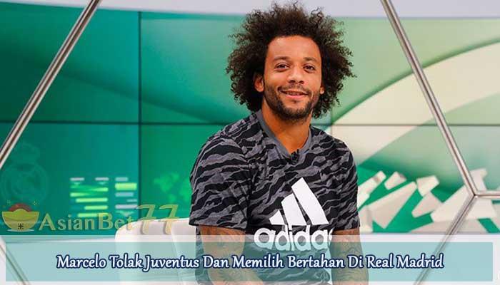 Marcelo-Tolak-Juventus-Dan-Memilih-Bertahan-Di-Real-Madrid