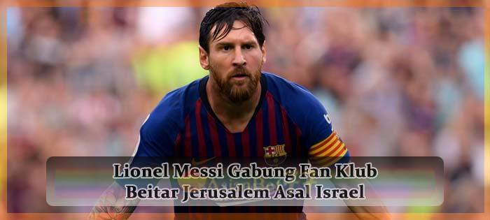 Lionel Messi Gabung Fan Klub Beitar Jerusalem Asal Israel Agen bola online