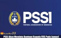 Ramainya kasus pengaturan skor di Liga Indonesia belakangan ini membuat PSSI akanmeminta bantuan kepada FIFA