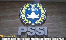 Satgas-Anti-Mafia-Bola-Membuat-Buruk-Citra-PSSI
