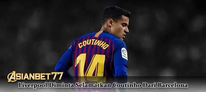 Liverpool Diminta Selamatkan Coutinho Dari Barcelona