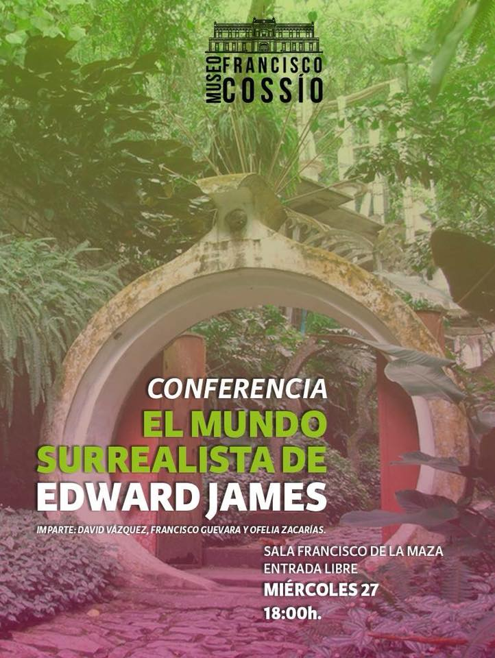 Conferencia el mundo Edward James cossio SLP
