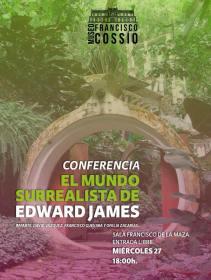 Conferencia el mundo Edward James cossio SLP
