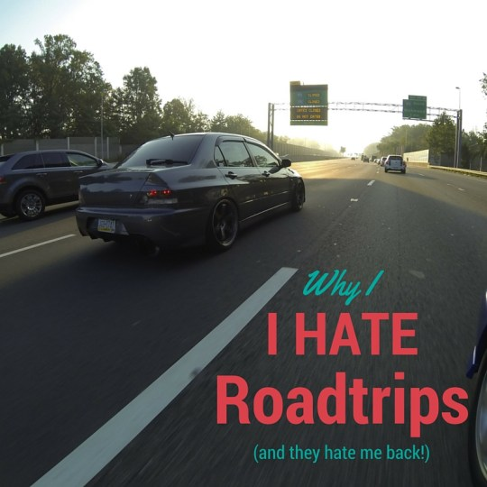 Why I Hate Roadtrips | AGlobalStroll.com
