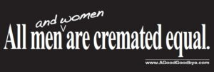 All Men and Women are Cremated Equal
