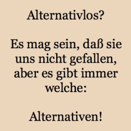 Alternativlos - Es gibt immer Alternativen
