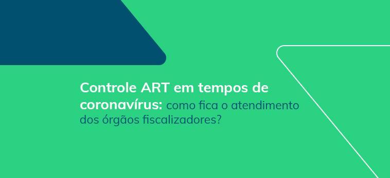 Controle ART em tempos de coronavírus: como fica o atendimento dos órgãos fiscalizadores?