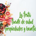 La fruta, fuente de salud, propiedades y beneficios.